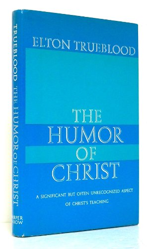 The Humor of Christ: a Significant But Often Unrecogized Aspect of Christ Teaching