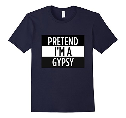 Gypsy Costumes Men (Mens Pretend I'm A Gypsy - Funny Costume T-Shirt Medium Navy)