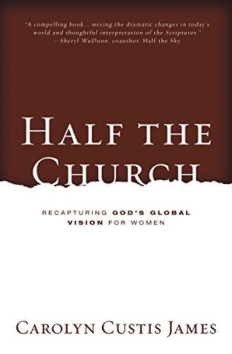 Half The Church Recapturing Gods Global Vision For Women Kindle