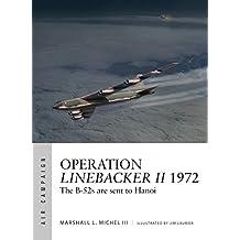 Operation Linebacker II 1972: The B-52s are sent to Hanoi