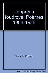 L'Apprenti foudroyé : Poèmes, 1966-1986 par Franck Venaille