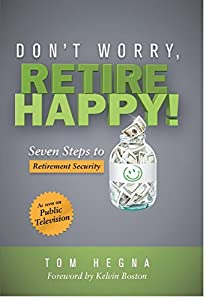 Don't Worry, Retire Happy! Seven Steps to Retirement Security from Tross Press