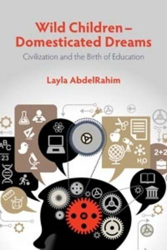 Wild Children - Domesticated Dreams: Civilization and the Birth of Education (Text Layla)