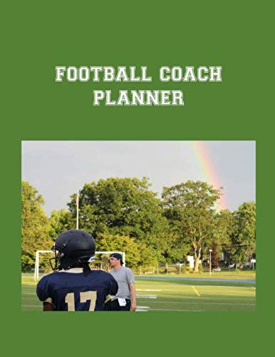 Football Coach Planner: 2019-2020 High School Coaches Youth Notebook Blank Field Pages Play Design Calendar Roster Strategy Field Blank Pages, Rainbow over the Field
