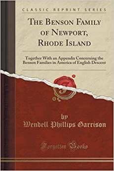 The Benson Family of Newport, Rhode Island: Together With an Appendix Concerning the Benson Families in America of English Descent (Classic Reprint) by Wendell Phillips Garrison (2015-09-27)