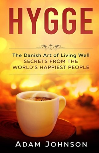 Hygge: The Danish Art of Living Well – Secrets From the World's Happiest People ePub fb2 ebook