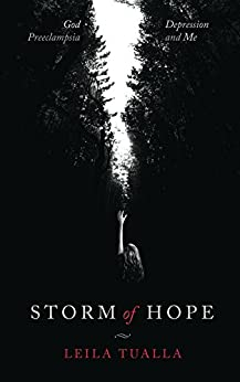 Storm of Hope: God, Preeclampsia, Depression and me by [Tualla, Leila]