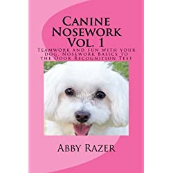 Canine Nosework Vol. 1: Teamwork and fun with your dog, Nosework Basics to the Odor Recognition Test (Volume 1)