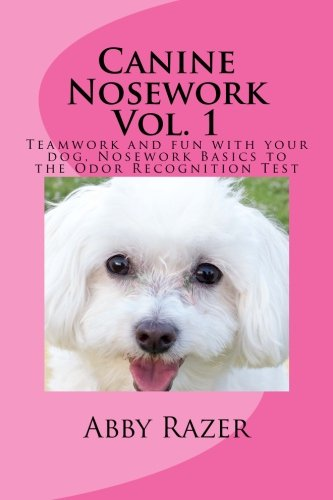 Canine Nosework Vol. 1: Teamwork and fun with your dog, Nosework Basics to the Odor Recognition Test (Volume 1) pdf