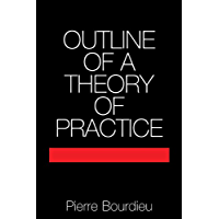 Outline of a Theory of Practice (Cambridge Studies in Social and Cultural Anthropology Book 16)