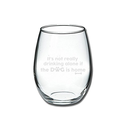 It's Not Really Drinking Alone If The Dog Is Home | 15 oz Stemless Funny Wine Glass | Unique Gift Idea for Dog Mom, Dog Dad, Men, Women, Veterinarian | Best Birthday Present for Dog Lovers