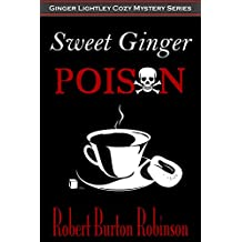 Sweet Ginger Poison (Ginger Lightley Cozy Mystery Series Book 1)