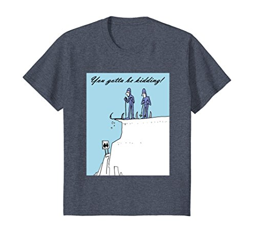 - Kids You gotta be kidding! T-Shirt Skiers looking over the edge 12 Heather Blue