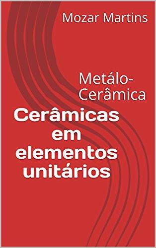 Cerâmicas em elementos unitários: Metálo-Cerâmica (Portuguese Edition)