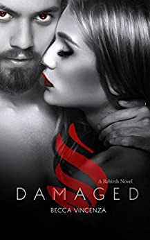 Damaged (The Rebirth Series Book 1) by [Vincenza, Becca]