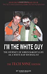 I'm The White Guy: The Journey Of Soren Baker's Life As A White Rap Journalist -- The Tech N9ne Edition