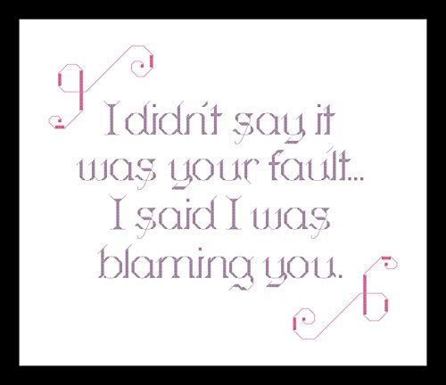 Counted Cross Stitch Kit. I didn't say it was your fault. I said I was blaming you. by Sew Irreverent