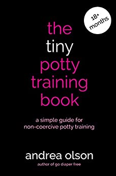 The Tiny Potty Training Book: A simple guide for non-coercive potty training MULTIMEDIA VERSION by [Olson, Andrea]