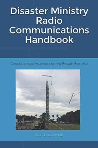 Disaster Ministry Radio Communications Handbook: Created to assist volunteers serving through their skills