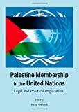 Palestine Membership in the United Nations : Legal and Practical Implications, Qafisheh, Mutaz, 1443846562