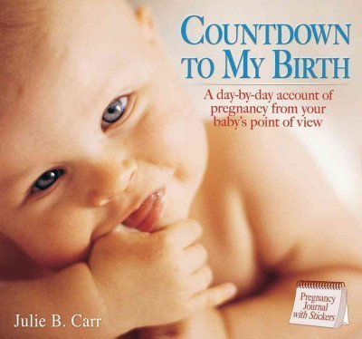 [ COUNTDOWN TO MY BIRTH: A DAY-BY-DAY ACCOUNT FROM YOUR BABY'S POINT OF VIEW [WITH STICKERS] ] By Carr, Julie B ( Author) 2007 [ Spiral ]
