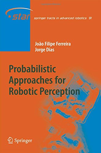 Probabilistic Approaches to Robotic Perception (Springer Tracts in Advanced Robotics)