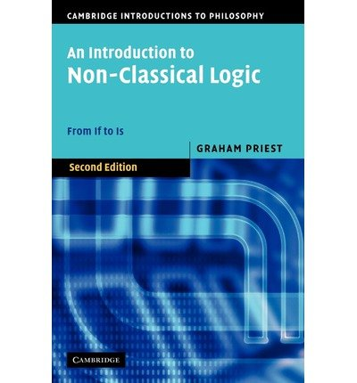 { [ AN INTRODUCTION TO NON-CLASSICAL LOGIC: FROM IF TO IS (REVISED)[ AN INTRODUCTION TO NON-CLASSICAL LOGIC: FROM IF TO IS (REVISED) ] BY PRIEST, GRAHAM ( AUTHOR )APR-01-2008 HARDCOVER ] } Priest, Graham ( AUTHOR ) Apr-01-2008 Hardcover (Graham Priest An Introduction To Non Classical Logic)