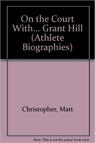 On the Court With... Grant Hill (Athlete Biographies)