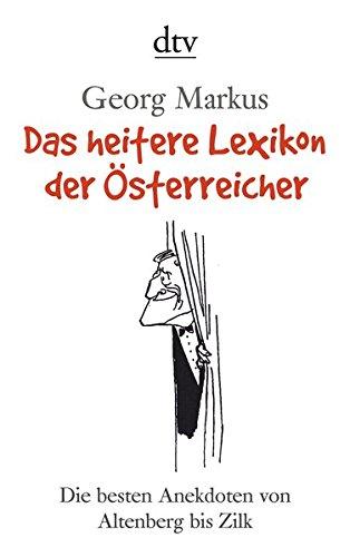 Das heitere Lexikon der Österreicher: Die besten Anekdoten von Altenberg bis Zilk