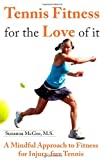 Tennis Fitness for the Love of It, Suzanna McGee, 0982949960