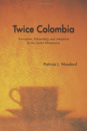 Download Twice Colombia: Adventure, Friendship, and Adoption in the Andes Mountains PDF