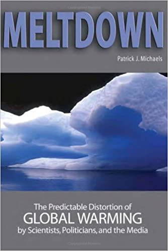 Book Meltdown: The Predictable Distortion of Global Warming by Scientists, Politicians, and the Media