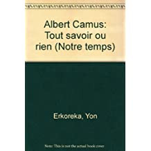 Albert Camus: Tout savoir ou rien