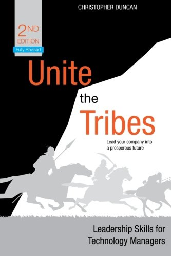 Unite the Tribes: Leadership Skills for Technology Managers, 2nd Edition by Christopher Duncan, Publisher : Apress