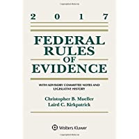 Federal Rules of Evidence: With Advisory Committee Notes and Legislative History, 2017 Statutory Supplement (Supplements)