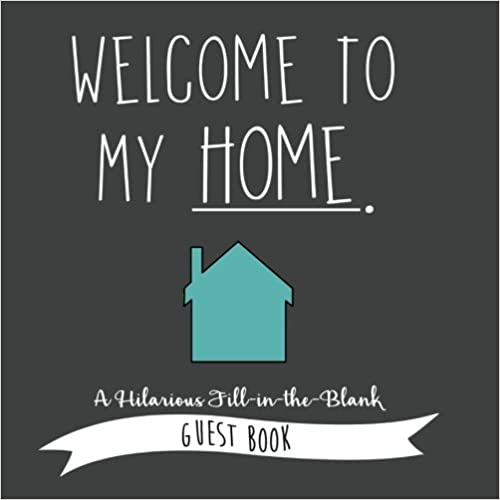 Book Welcome to My Home: A Hilarious Fill-In-The-Blank Guest Book: Volume 1 (Funny Guest Books)