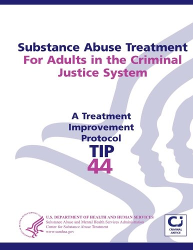 Substance Abuse Treatment For Adults in the Criminal Justice System: Treatment Improvement Protocol Series - Tip 44