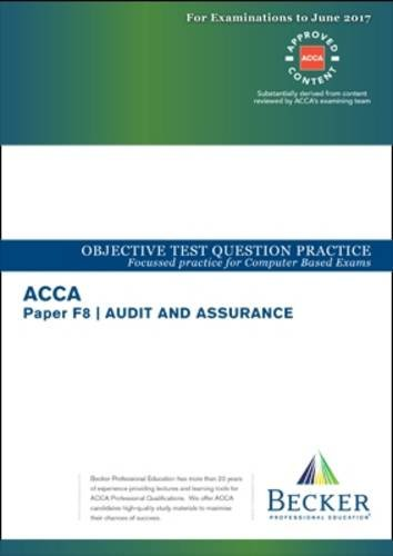 ACCA Approved – F8 Audit and Assurance: Objective Test Question Practice Booklet (for All Exams to June 2017)