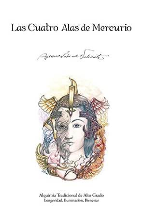 Las Cuatro Alas De Mercurio: Alquimia Tradicional De Alto Grado ...