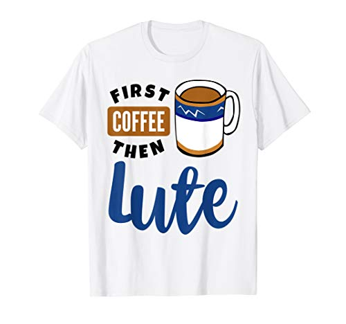 First Coffee Then Lute Baroque Music Lover Musician Lutenist T-Shirt
