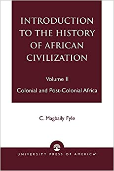 Magbaily C. Fyle - Introduction To The History Of African Civilization: Colonial And Post-colonial Africa- Vol. Ii: V. 2