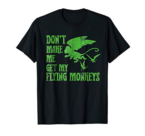 Don't Make Me Get Flying Monkeys T Shirt Wizard of Oz Witch]()