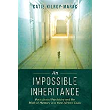 An Impossible Inheritance: Postcolonial Psychiatry and the Work of Memory in a West African Clinic