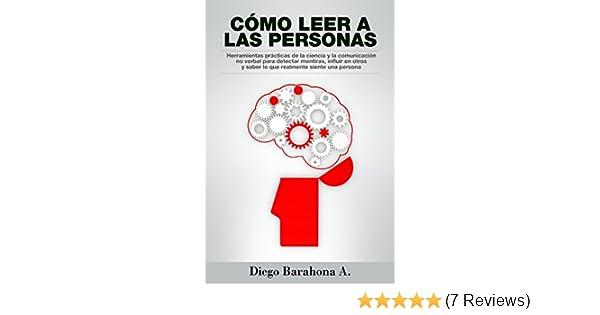 Amazon.com: Cómo leer a las personas: Herramientas prácticas de la ciencia para detectar mentiras, influir en otros y saber lo que realmente siente una ...