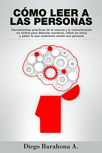 Cómo leer a las personas: Herramientas prácticas de la ciencia para detectar mentiras, influir