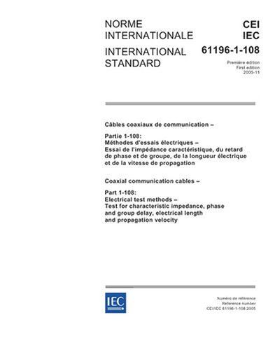 IEC 61196-1-108 Ed. 1.0 b:2005, Coaxial communication cables - Part 1-108: Electrical test methods - Test for characteristic impedance, phase and ... electrical length and propagation velocity (Phase Coaxial)