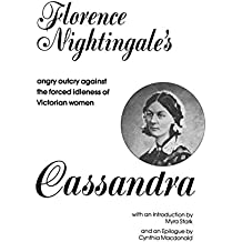 Cassandra: Florence Nightingale's Angry Outcry Against the Forced Idleness of Victorian Women