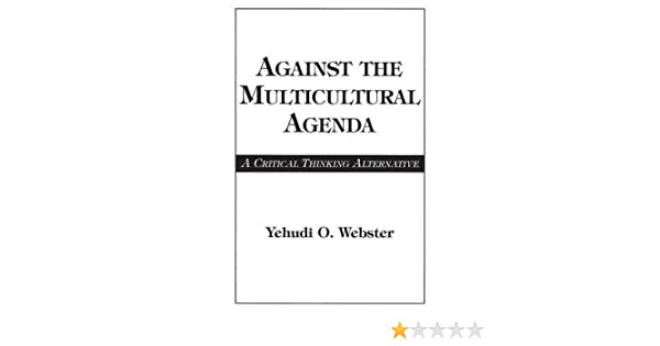 Against the Multicultural Agenda: A Critical Thinking ...