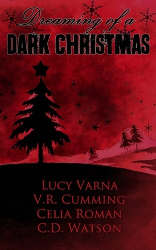 Dark Christmas.Dreaming Of A Dark Christmas Lucy Varna V R Cumming