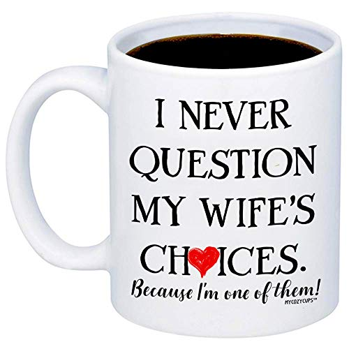 MyCozyCups Valentine's Day Gift For Wife - I Never Question My Wife's Decisions Coffee Mug - Gift Idea 11oz Cup For Mrs, Wifey, Newlywed, Her - Romantic Wedding Anniversary, Birthday Gift From Husband